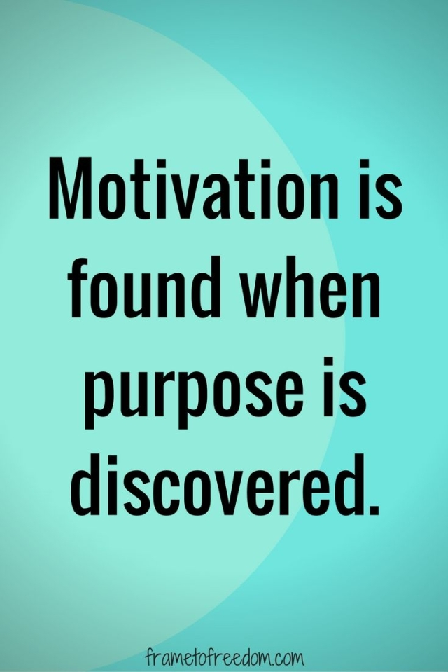 Motivational Quotes By Unknown Motivation, Purpose, Staying Motivated- Motivation Is Found When